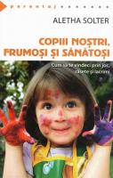Anticariat: Aletha Solter - Copiii nostri, frumosi si sanatosi