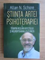 Allan N. Schore - Stiinta artei psihoterapiei