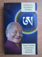 Anticariat: Chogyal Namkhai Norbu - Yoga Visului si practica Luminii Naturale