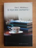 Dan C. Mihailescu - Si asa mai departe? Viata literara IV, august 2008-mai 2010