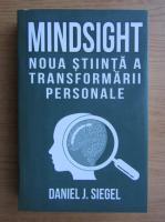 Daniel J. Siegel - Mindsight. Noua stiinta a transformarii personale