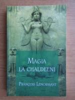 Anticariat: Francois Lenormant - Magia la Chaldeeni
