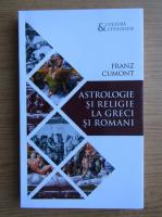 Anticariat: Franz Cumont - Astrologie si religie la greci si romani