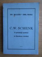 Gheorghe Bulgar - C. W. Schenik. O prezenta poetica in literatura romana