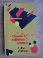 Anticariat: Gilbert Murray - Gandirea religioasa greaca
