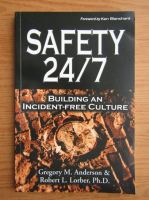 Anticariat: Gregory M. Anderson - Safety 24/7. Building an incident-free culture