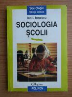 Anticariat: Ion I. Ionescu - Sociologia scolii
