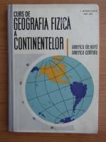 Anticariat: Ion Radulescu - Curs de geografie fizica a continentelor. America de Nord, America Centrala