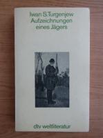 Anticariat: Iwan S. Turgenjew - Aufzeichnungen eines Jagers