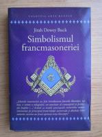 Anticariat: Jirah Dewey Buck - Simbolismul francmasoneriei sau Masoneria mistica si marile misterii ale Antichitatii