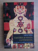 Anticariat: Lama Thubten Yeshe - Tantra si viata cotidiana. Cum sa devii un Buddha al compasiunii