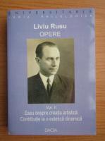 Liviu Rusu - Opere, volumul 2. Eseu despre creatia artistica. Contributie la o estetica dinamica
