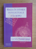 Anticariat: Lynn Thorndike - Magia in istoria intelectuala a Europei