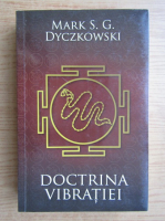Anticariat: Mark S. G. Dyczkowski - Doctrina vibratiei. O analiza a doctrinelor si a practicilor shivaismului casmirian