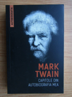 Anticariat: Mark Twain - Capitole din autobiografia mea