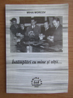 Anticariat: Mihai Morcov - Intamplari cu mine si altii...