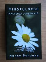 Anticariat: Nancy Bardake - Mindfulness. Nasterea constienta