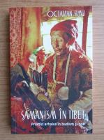 Anticariat: Octavian Simu - Samanism in Tibet. Practici arhaice in budism si bon