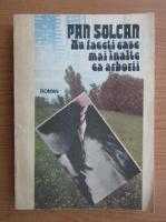 Anticariat: Pan Solcan - Nu faceti case mai inalte ca arborii