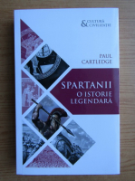 Paul Cartledge - Spartanii, o istorie legendara