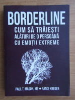 Anticariat: Paul T. Mason - Borderline. Cum sa traiesti alaturi de o persoana cu emotii extreme