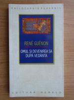 Rene Guenon - Omul si devenirea sa dupa Vedanta