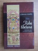 T. Lobsang Rampa - Roba tibetana. Aventurile unui calator in astral