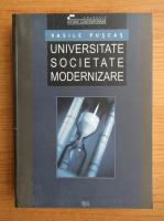 Anticariat: Vasile Puscas - Universitate, societate, modernizare. Organizarea si activitatea stiintifica a Universitatii din Cluj