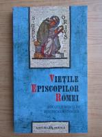 Anticariat: Vietile episcopilor Romei socotiti sfinti in Biserica Ortodoxa