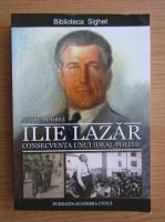 Anticariat: Andrea Dobes - Ilie Lazar. Consecventa unui ideal politic