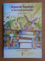 Anticariat: Andreea Iatagan - Iepurele intelept si secretul povestilor