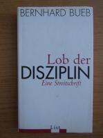 Anticariat: Bernhard Bueb - Lob der Disziplin. Eine Streitschrift