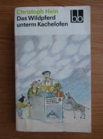 Anticariat: Christoph Hein - Das Wildpferd unterm Kachelofen