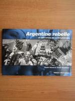 Daniel Herard - Argentine rebelle. Un laboratoire de contre-pouvoirs