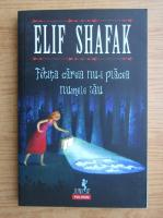 Elif Shafak - Fetita careia nu-i placea numele sau