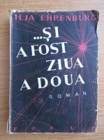 Anticariat: Ilja Ehrenburg - Si a fost ziua a doua (1948)