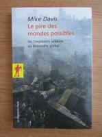 Mike Davis - Le pire des mondes possibles. De l'explosion urbaine au bidonville global
