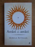 Anticariat: Mirela Retegan - Astazi este despre astazi
