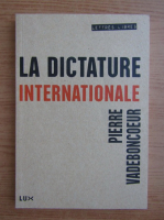 Anticariat: Pierre Vadeboncoeur - La dictature internationale