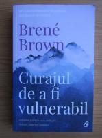 Anticariat: Brene Brown - Curajul de a fi vulnerabil