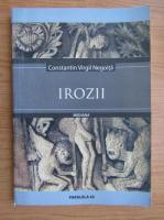Anticariat: Constantin Virgil Negoita - Irozii (editie bilingva)