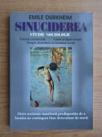 Emile Durkheim - Sinuciderea. Studiu sociologic
