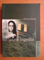 Anticariat: Horia Gane - Voi spune ingerilor
