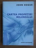 Anticariat: John Hogue - Cartea profetiei mileniului