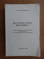 Anticariat: Louis Vandendriessche - Qui etiez-vous Hussards?