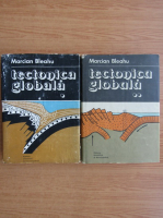 Marcian Bleahu - Tectonica globala (2 volume)
