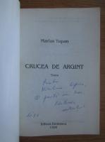 Marius Tupan - Crucea de argint (cu autograful autorului)