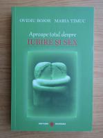 Anticariat: Ovidiu Bojor, Maria Timuc - Aproape totul despre iubire si sex