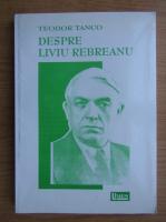 Teodor Tanco - Despre Liviu Rebreanu