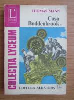 Thomas Mann - Casa Buddenbrook (volumul 1)